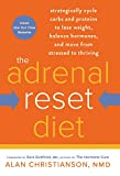 The Adrenal Reset Diet: Strategically Cycle Carbs and Proteins to Lose Weight, Balance Hormones, and Move from Stressed to Thriving