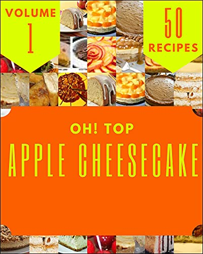 Oh! Top 50 Apple Cheesecake Recipes Volume 1: Welcome to Apple Cheesecake Cookbook (English Edition)
