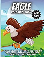 Eagle Coloring Book For Kids: Eagle Coloring Book For kids Ages 4-8 with unique illustrations Coloring Pages For Stress Relieving