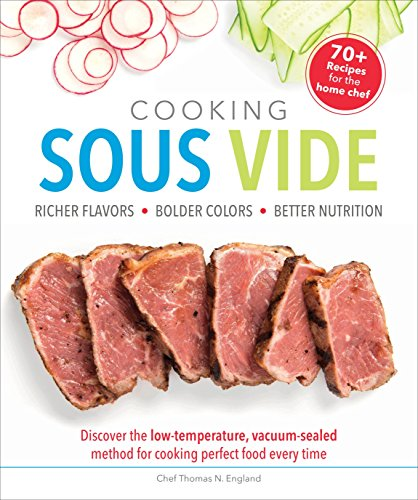 Cooking Sous Vide: Discover the Low-Temperature, Vacuum-Sealed Method for Cooking Perfect Food Ever