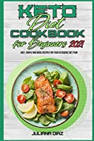 Keto Diet Cookbook for Beginners 2021: Easy, Simple And Basic Recipes For Your Ketogenic Diet Plan