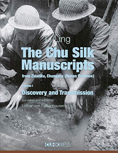 The Chu Silk Manuscripts from Zidanku, Changsha (Hunan Province): Volume One: Discovery and Transmission