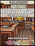 Interior Design Adult Color By Number Coloring Book - BLACK BACKGROUND: Lovely Home Interiors With Fun Room Ideas For Relaxation