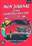 Mon journal de bord camping car & van: Découvrez le carnet de voyage du camping car pour consigner 50 road trips et coller des photos comme souvenirs ... de nature | Format pratique 7x10 pouces