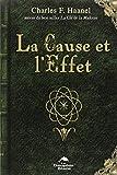 La Cause et l'Effet de Charles F. Haanel (15 septembre 2009) Broché - 15/09/2009