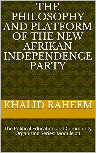 The Philosophy and Platform of the New Afrikan Independence Party: The Political Education and Community Organizing Series: Module #1 (English Edition)