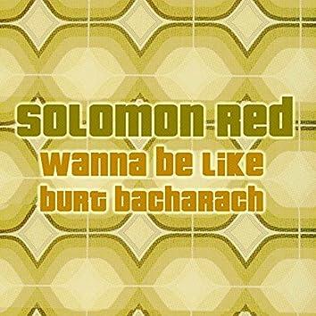 Wanna Be like Burt Bacharach