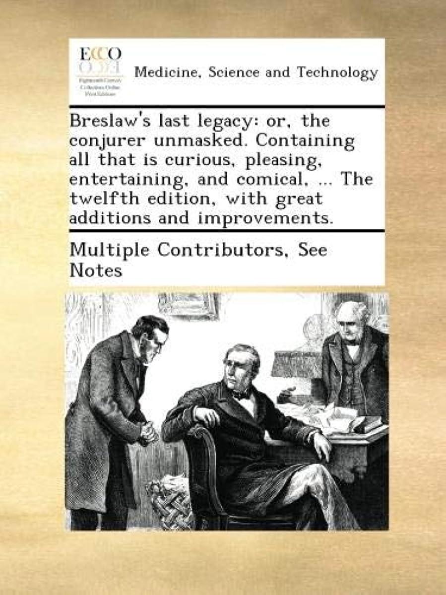 蓋なぞらえるロードされたBreslaw's last legacy: or, the conjurer unmasked. Containing all that is curious, pleasing, entertaining, and comical, ... The twelfth edition, with great additions and improvements.