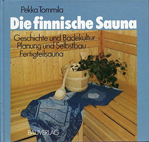 Die finnische Sauna. Geschichte und Badekultur. Planung und Selbstbau. Fertigteilsauna