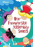 Our Favourite Assembly Songs: Over 400 Assembly Songs in One Book!