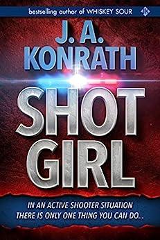 "Shot Girl (Jacqueline ""Jack"" Daniels Mysteries Book 12) by [J.A. Konrath]"