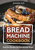 Bread Machine Cookbook: Delicious Recipes for Homemade Bread (black-white interior) (Bread Maker Recipes & Bread Machine Recipes)