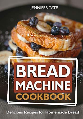Bread Machine Cookbook: Deliciou...