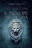 Il principe di Venezia. Sulle ali del leone