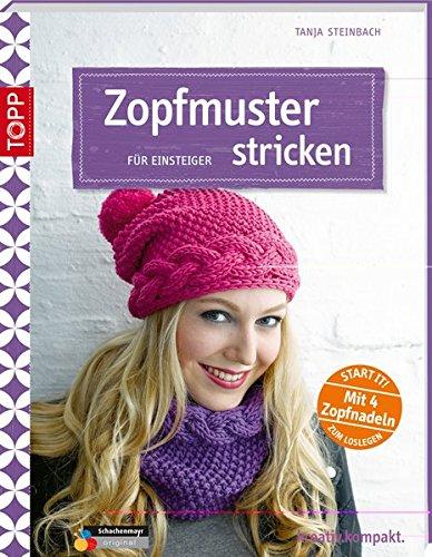 Zopfmuster stricken für Einsteiger: Start it! Mit 4 Zopfnadeln zum Loslegen. (kreativ.kompakt.)
