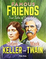 Helen Keller and Mark Twain (Famous Friends: True Tales of Friendship)