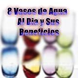 8 Vasos de Agua al Día y Sus Beneficios
