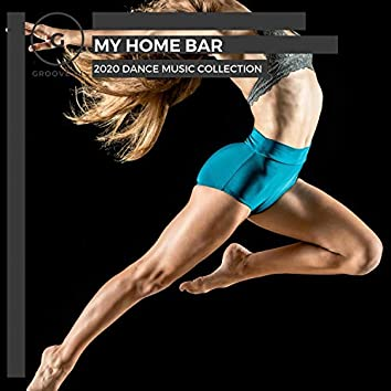 My Home Bar - 2020 Dance Music Collection