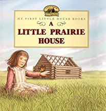 A Little Prairie House (Little House Picture Book)