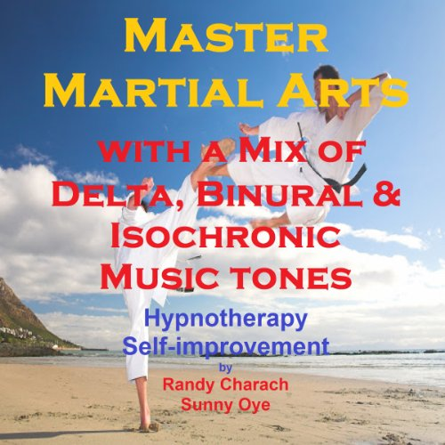 Master Martial Arts with a Mix of Delta Binaural Isochronic Tones audiobook cover art