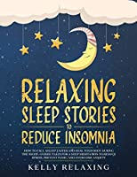 Relaxing Sleep Stories to Reduce Insomnia: How to Fall Asleep Faster and Heal Your Body During the Night. Guided Tales for a Deep Meditation to Reduce Stress, Prevent Panic, and Overcome Anxiety. (Bedtime Lullabies for Adults)