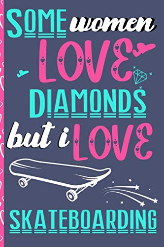 Some Women Love Diamonds But I love Skateboarding: Ideal Skateboard Gifts For Women Who Love Skateboard , Pink and Blue Small Blank Lined Notebook, 6
