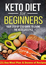 Keto Diet for Beginners 2021: The Ultimate Ketogenic Diet Guide for Weight Loss with 21-Day Meal Plan, Delicious and esay recipes