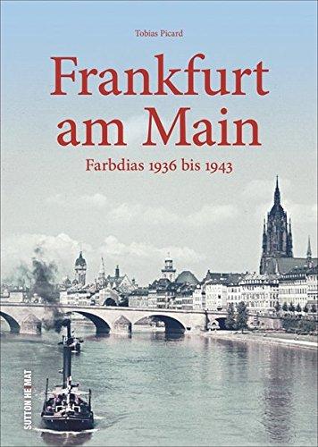 Frankfurt am Main in frühen Farbdias von 1936 bis 1943, einzigartige Fotoschätze aus dem Institut für Stadtgeschichte: Farbdias 1936 bis 1943 (Sutton Archivbilder)