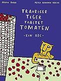 Trauriger Tiger toastet Tomaten: kleine Ausgabe: Ein ABC - Nadia Budde