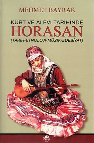 Kürt ve Alevi Tarihinde Horasan: Tarih - Etnoloji - Müzik - Edebiyat