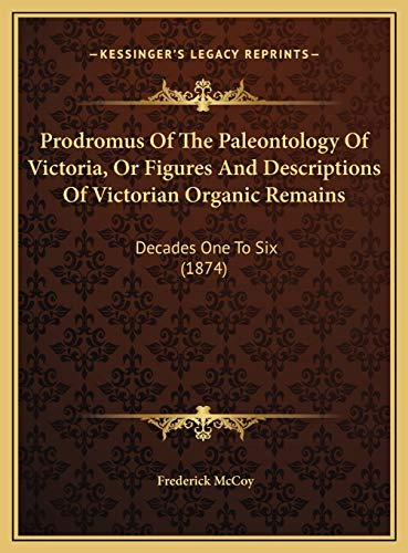 Prodromus Of The Paleontology Of Victoria, Or Figures And Descriptions Of Victorian Organic Remains:
