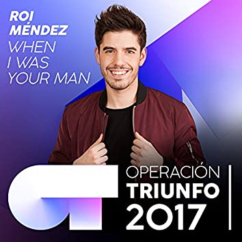 When I Was Your Man (Operación Triunfo 2017)