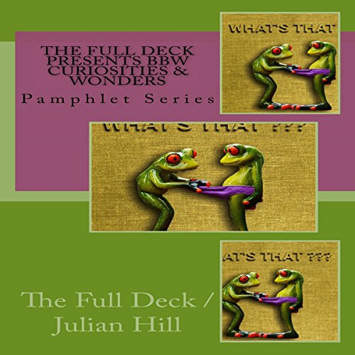 The Full Deck Presents BBW Curiosities & Wonders     Pamphlet Series              By:                                                                                                                                 The Full Deck /Julian Hill                               Narrated by:                                                                                                                                 Trevor Clinger                      Length: 30 mins     4 ratings     Overall 5.0
