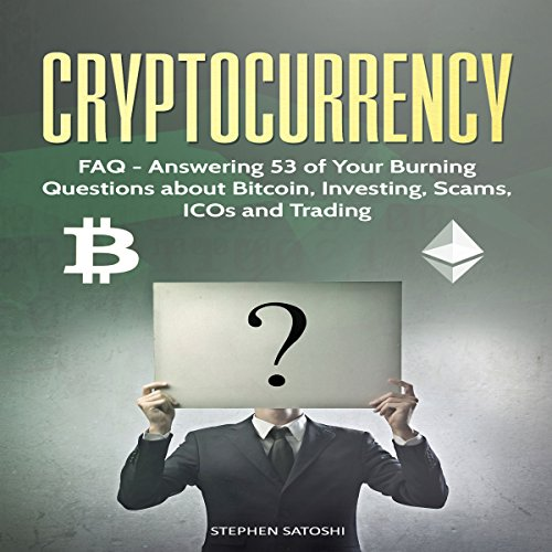 Cryptocurrency: FAQ - Answering 53 of Your Burning Questions about Bitcoin, Investing, Scams, ICOs and Trading cover art