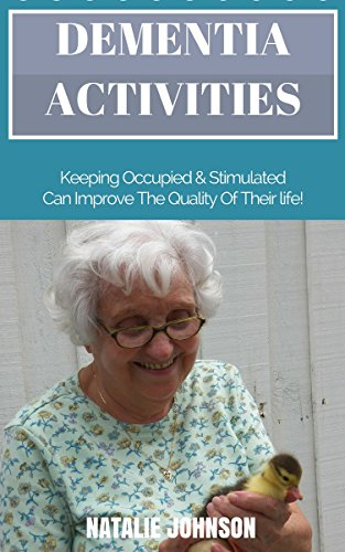 Dementia Activities: Keeping Occupied and Stimulated Can Improve Their Quality of Life (Dementia Car