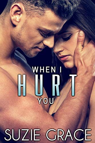 When I Hurt You: A Brother's Best Friend Romance