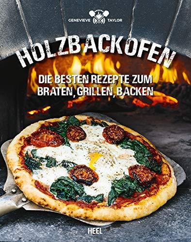 Holzbackofen: Die besten Rezepte zum Braten, Grillen, Backen