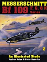 Messerschmitt Bf109 F, G, and K: An Illustrated Study