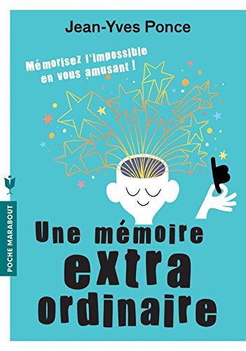 Une mémoire extraordinaire: Mémorisez l'impossible en...