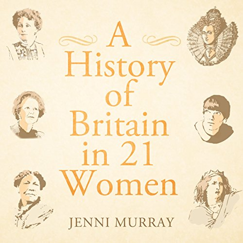 A History of Britain in 21 Women audiobook cover art
