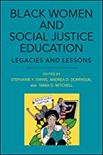 Black Women and Social Justice Education: Legacies and Lessons (SUNY Series, Praxis: Theory in Action)