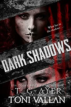 Dark Shadows: A Psychological Horror by [Toni Vallan, T.G. Ayer, Mae I Design, J.C. Hart]