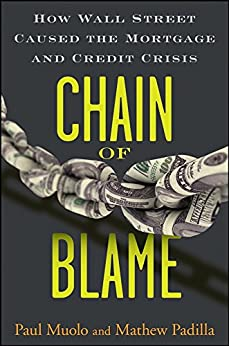 Chain of Blame: How Wall Street Caused the Mortgage and Credit Crisis by [Paul Muolo, Mathew Padilla]
