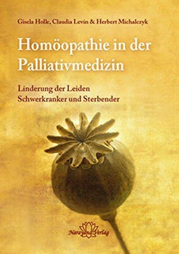 Holle, Gisela<br />Homöopathie in der Palliativmedizin: Linderung der Leiden Schwerkranker und Sterb