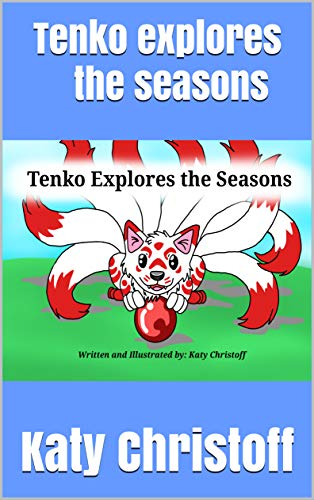 Tenko explores the seasons: A book about a playful kitsune that learns about all four seasons (English Edition)