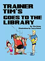 Trainer Tim Goes to the Library