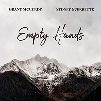Empty Hands (feat. Grant McCurdy & Sydney Guerrette)