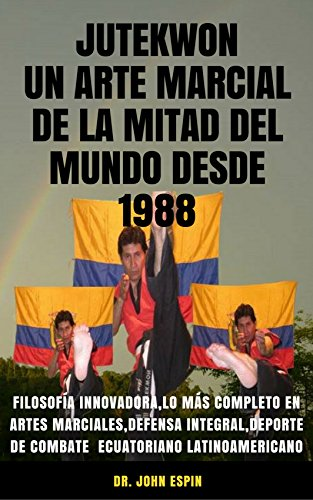 JUTEKWON UN ARTE MARCIAL DE LA MITAD DEL MUNDO DESDE 1988: FILOSOFÍA...