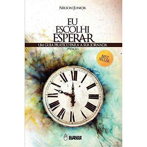 Eu Escolhi Esperar - Um Guia Prático Para A Sua Jornada - 2ª Ed. 2012