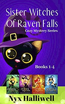 Sister Witches Of Raven Falls Cozy Mystery Series, Books 1-4 by [Nyx Halliwell]